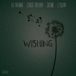 DJ Drama - Wishing (ft. Chris Brown, Skeme & Lyquin)